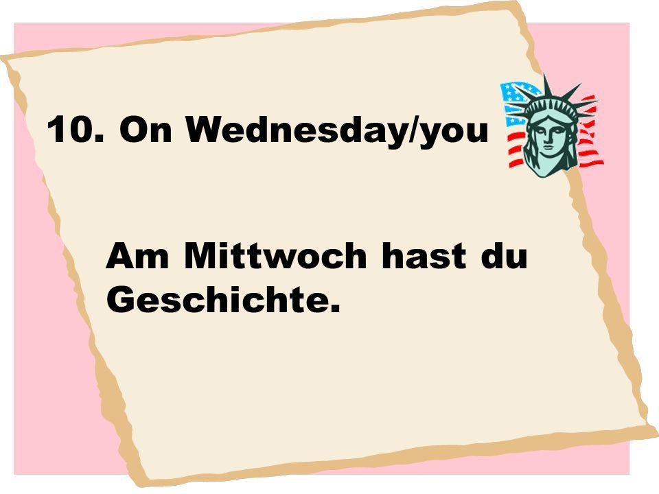 10. On Wednesday/you Am Mittwoch hast du Geschichte.