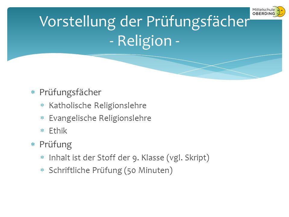  Prüfungsfächer  Katholische Religionslehre  Evangelische Religionslehre  Ethik  Prüfung  Inhalt ist der Stoff der 9.