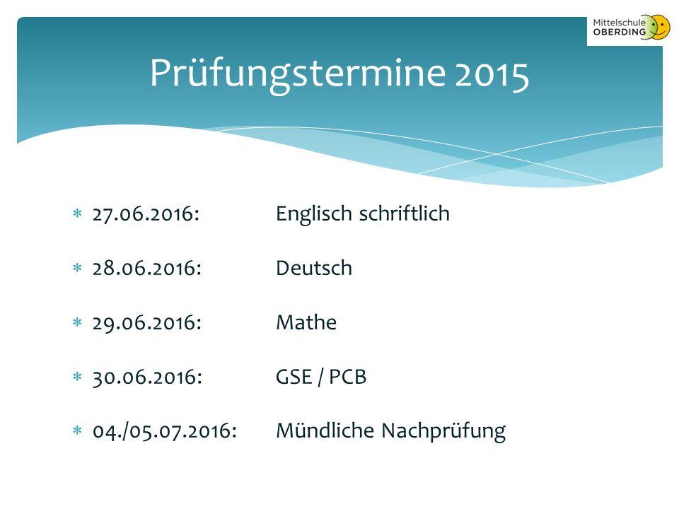  27.06.2016:Englisch schriftlich  28.06.2016:Deutsch  29.06.2016:Mathe  30.06.2016:GSE / PCB  04./05.07.2016:Mündliche Nachprüfung Prüfungstermine 2015