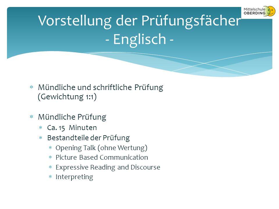  Mündliche und schriftliche Prüfung (Gewichtung 1:1)  Mündliche Prüfung  Ca.