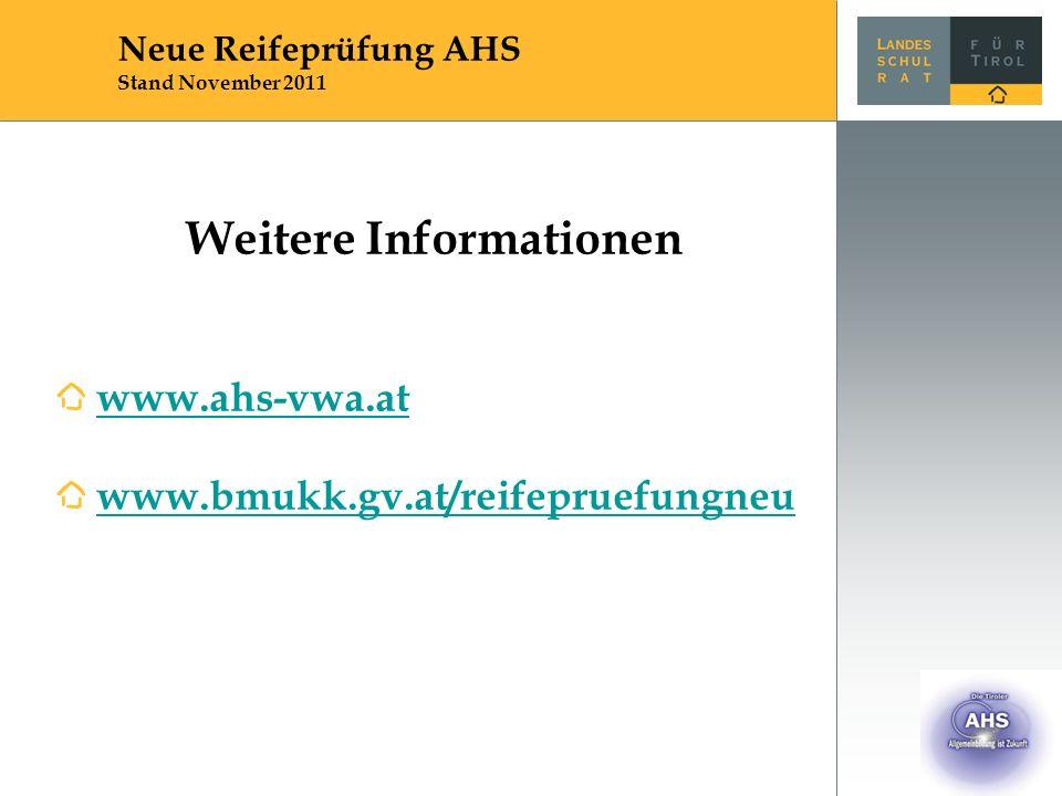 Weitere Informationen www.ahs-vwa.at www.bmukk.gv.at/reifepruefungneu Neue Reifeprüfung AHS Stand November 2011