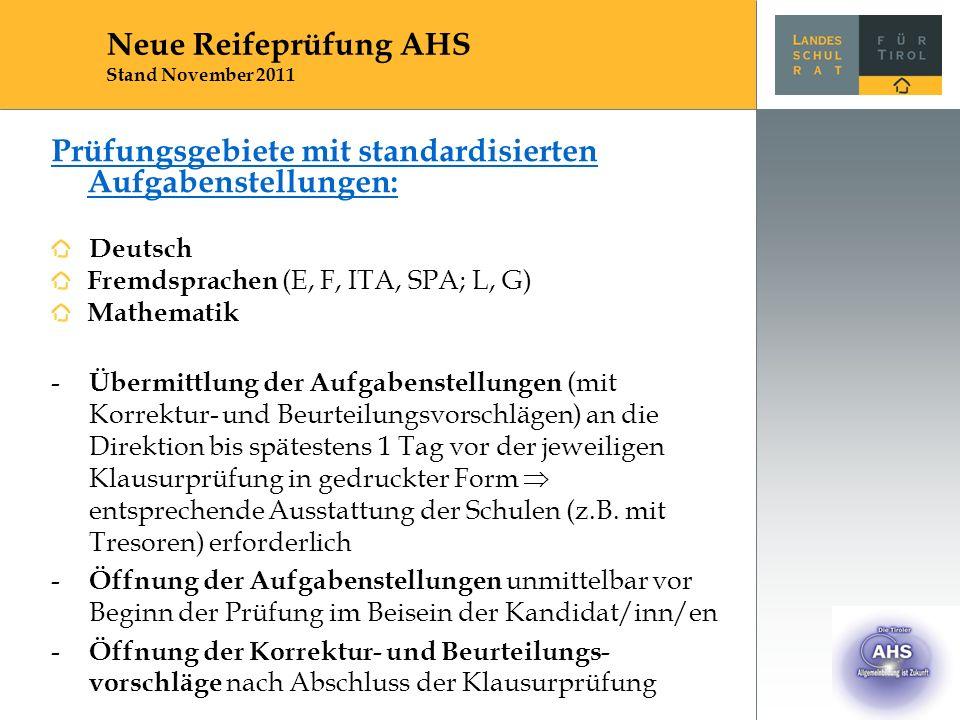 Prüfungsgebiete mit standardisierten Aufgabenstellungen: Deutsch Fremdsprachen (E, F, ITA, SPA; L, G) Mathematik - Übermittlung der Aufgabenstellungen (mit Korrektur- und Beurteilungsvorschlägen) an die Direktion bis spätestens 1 Tag vor der jeweiligen Klausurprüfung in gedruckter Form  entsprechende Ausstattung der Schulen (z.B.