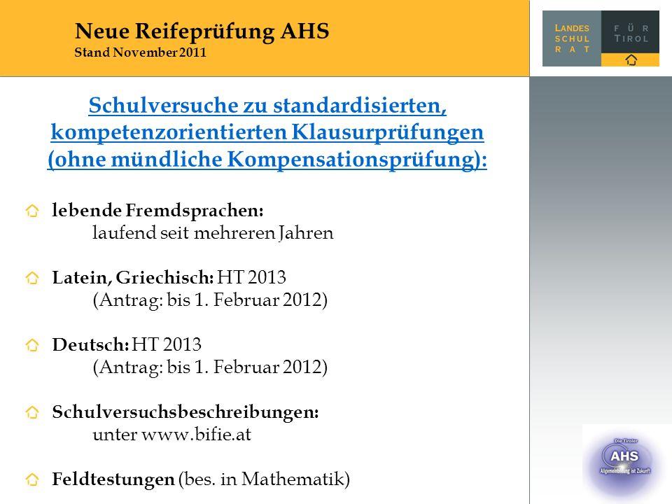 Schulversuche zu standardisierten, kompetenzorientierten Klausurprüfungen (ohne mündliche Kompensationsprüfung): lebende Fremdsprachen: laufend seit mehreren Jahren Latein, Griechisch: HT 2013 (Antrag: bis 1.
