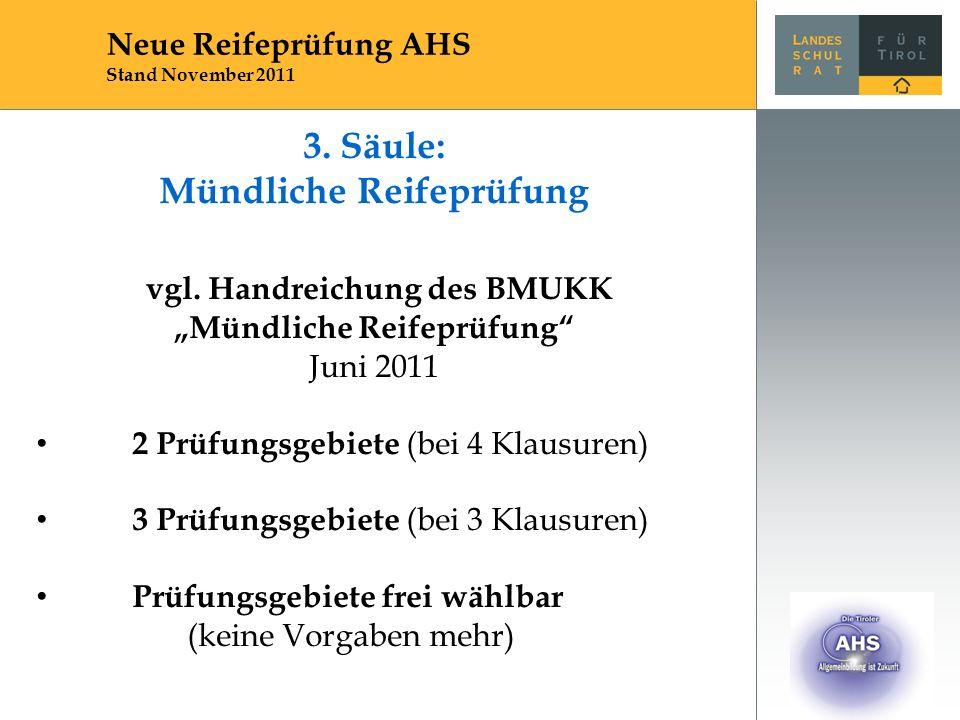 """3. Säule: Mündliche Reifeprüfung vgl. Handreichung des BMUKK """"Mündliche Reifeprüfung"""" Juni 2011 2 Prüfungsgebiete (bei 4 Klausuren) 3 Prüfungsgebiete"""