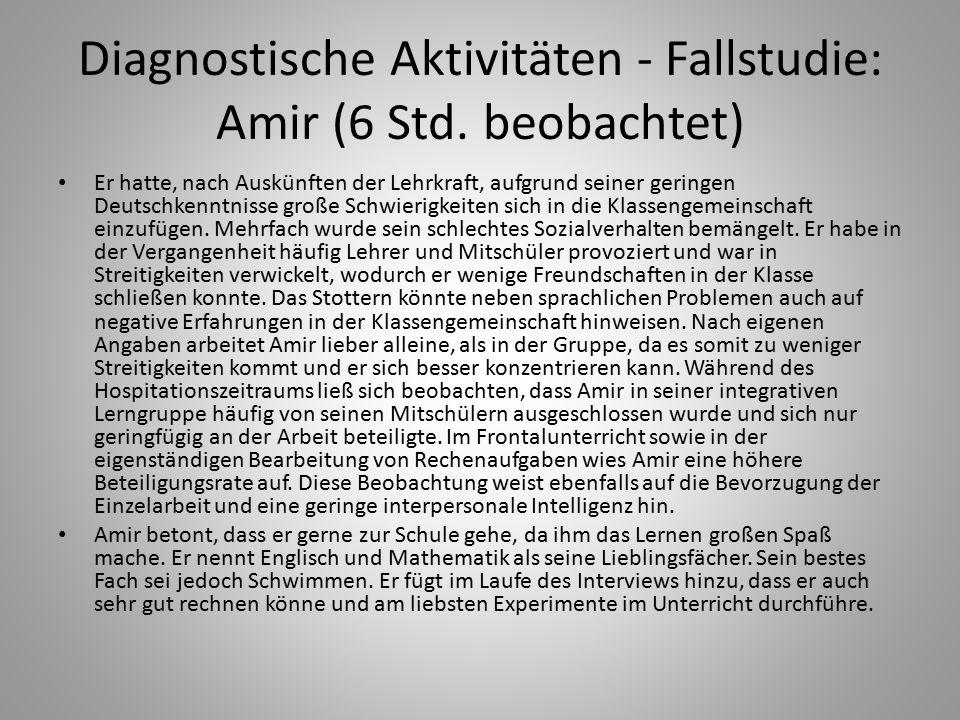 Diagnostische Aktivitäten - Fallstudie: Amir (6 Std. beobachtet) Er hatte, nach Auskünften der Lehrkraft, aufgrund seiner geringen Deutschkenntnisse g