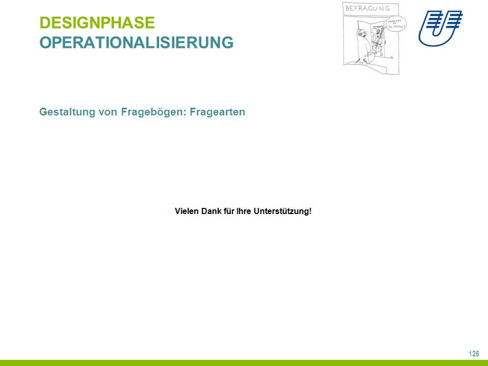 126 DESIGNPHASE OPERATIONALISIERUNG Gestaltung von Fragebögen: Fragearten