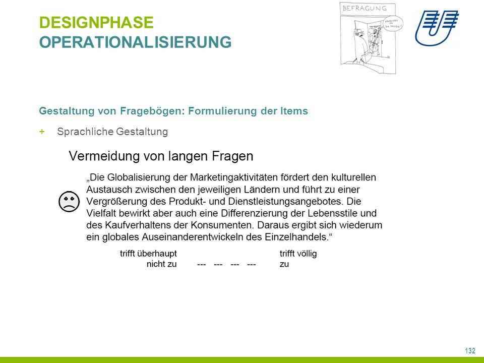 132 DESIGNPHASE OPERATIONALISIERUNG Gestaltung von Fragebögen: Formulierung der Items +Sprachliche Gestaltung