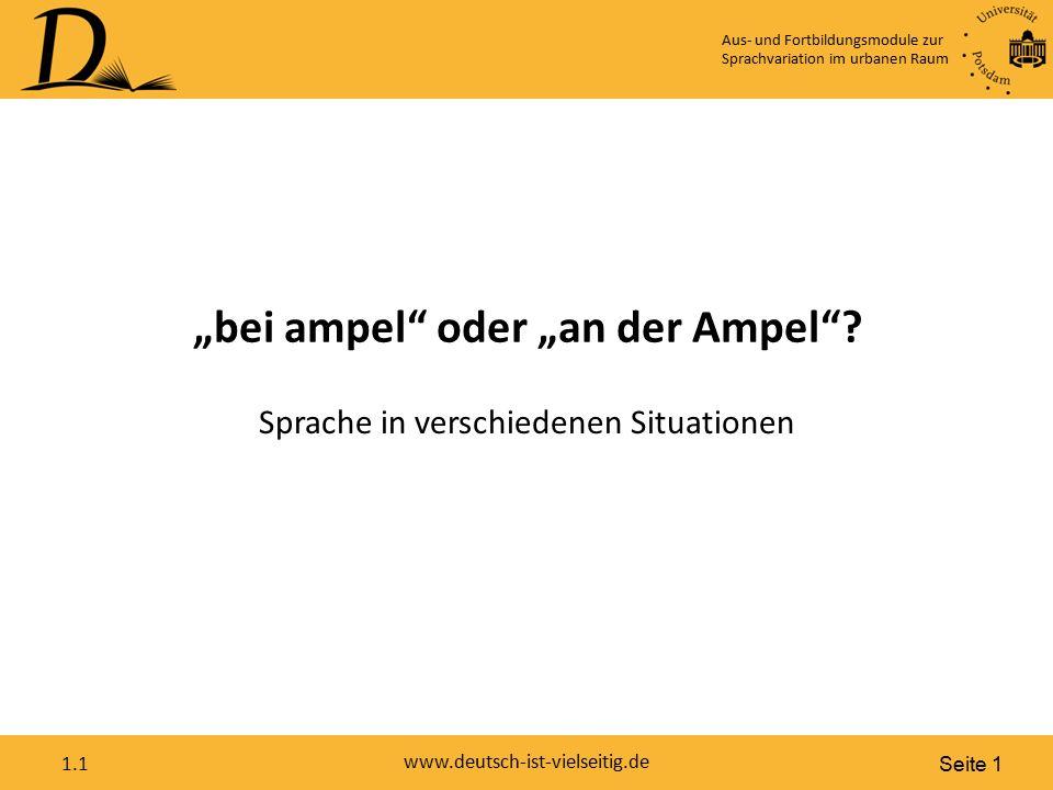 """Seite 1 www.deutsch-ist-vielseitig.de 1.1 """"bei ampel"""" oder """"an der Ampel""""? Sprache in verschiedenen Situationen Aus- und Fortbildungsmodule zur Sprach"""