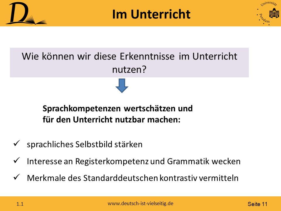 Seite 11 www.deutsch-ist-vielseitig.de 1.1 Im Unterricht Wie können wir diese Erkenntnisse im Unterricht nutzen? Sprachkompetenzen wertschätzen und fü