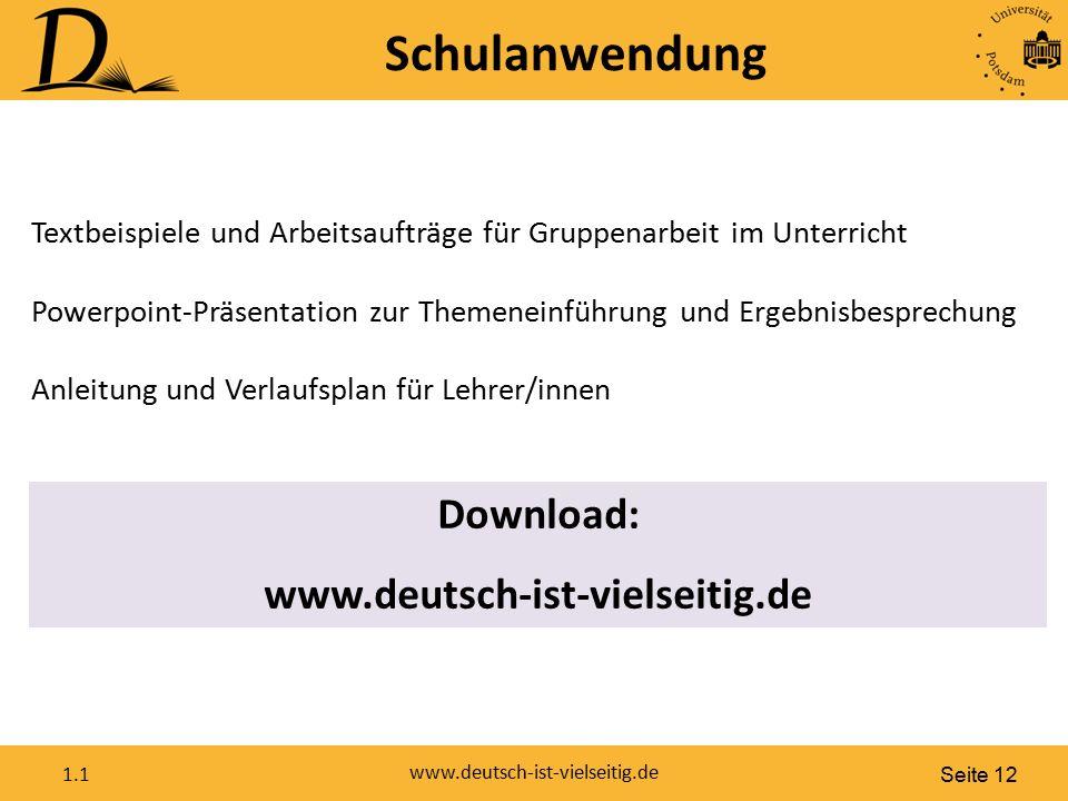 Seite 12 www.deutsch-ist-vielseitig.de 1.1 Schulanwendung Download: www.deutsch-ist-vielseitig.de Textbeispiele und Arbeitsaufträge für Gruppenarbeit
