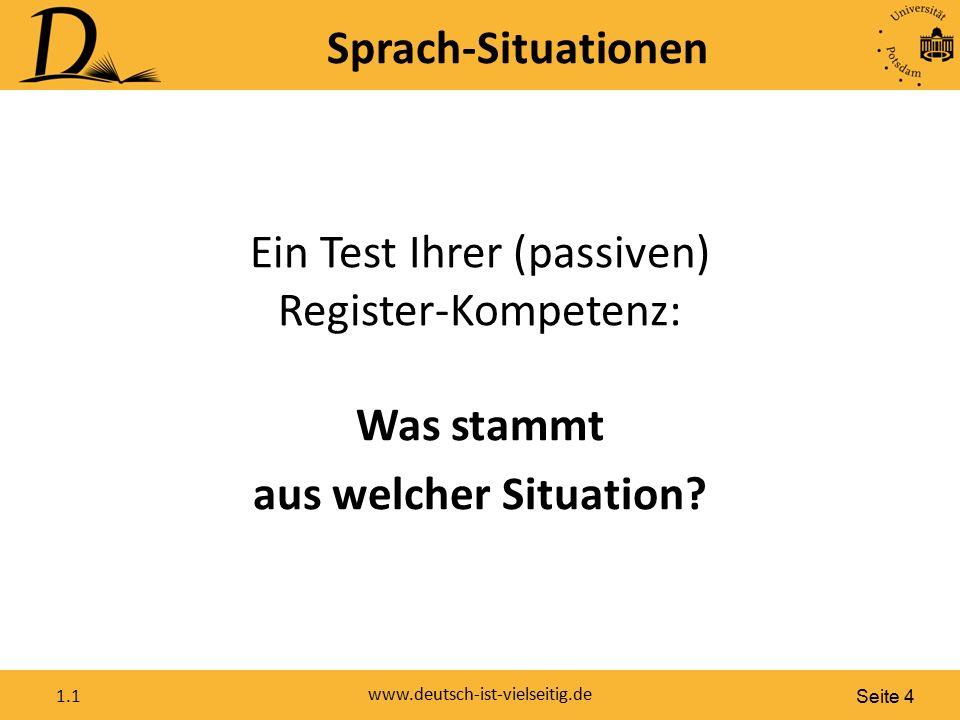 Seite 4 www.deutsch-ist-vielseitig.de 1.1 Sprach-Situationen Ein Test Ihrer (passiven) Register-Kompetenz: Was stammt aus welcher Situation?