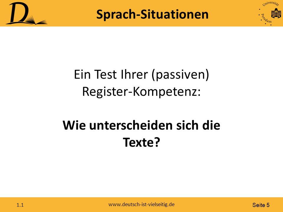 Seite 5 www.deutsch-ist-vielseitig.de 1.1 Sprach-Situationen Ein Test Ihrer (passiven) Register-Kompetenz: Wie unterscheiden sich die Texte?