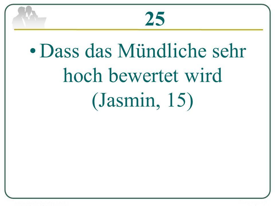 25 Dass das Mündliche sehr hoch bewertet wird (Jasmin, 15)