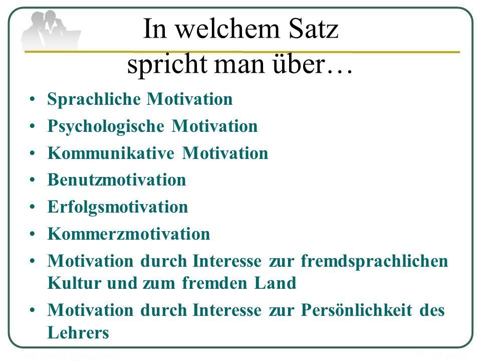 In welchem Satz spricht man über… Sprachliche Motivation Psychologische Motivation Kommunikative Motivation Benutzmotivation Erfolgsmotivation Kommerz