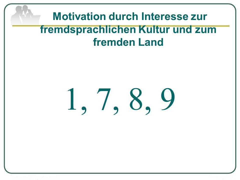 Motivation durch Interesse zur fremdsprachlichen Kultur und zum fremden Land 1, 7, 8, 9