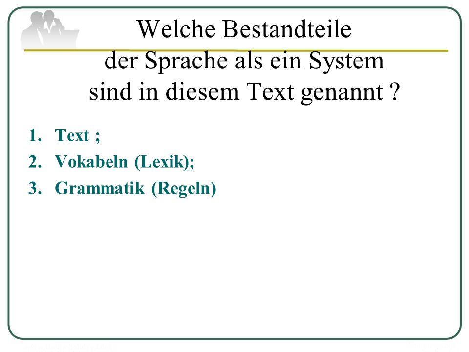 Welche Bestandteile der Sprache als ein System sind in diesem Text genannt ? 1.Text ; 2.Vokabeln (Lexik); 3.Grammatik (Regeln)