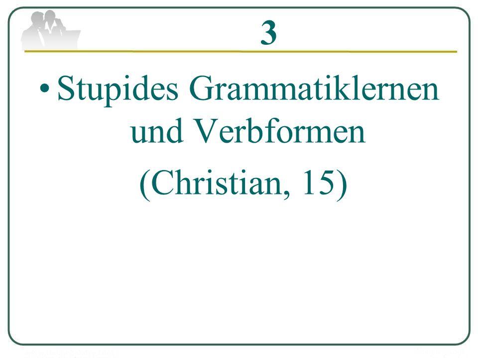 3 Stupides Grammatiklernen und Verbformen (Christian, 15)