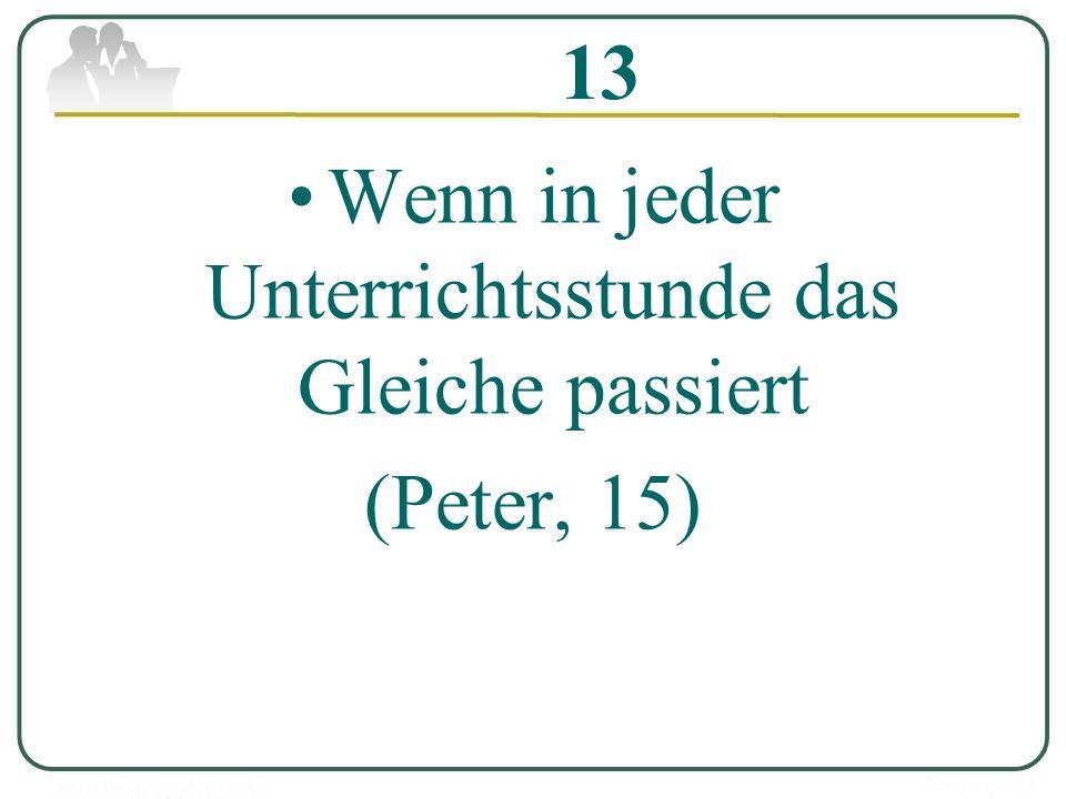 13 Wenn in jeder Unterrichtsstunde das Gleiche passiert (Peter, 15)