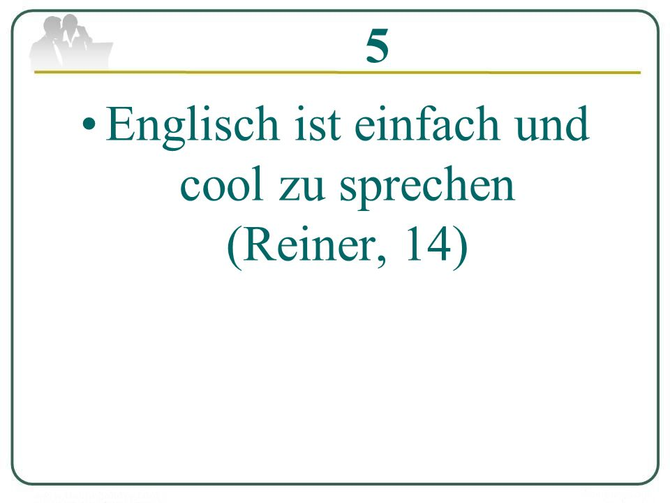 5 Englisch ist einfach und cool zu sprechen (Reiner, 14)
