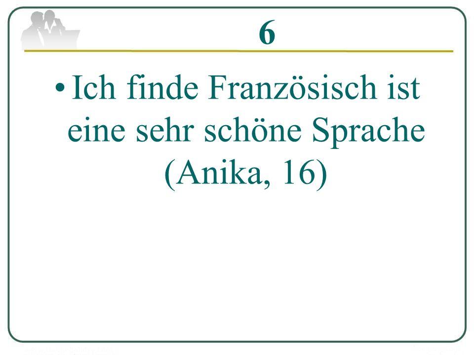 6 Ich finde Französisch ist eine sehr schöne Sprache (Anika, 16)