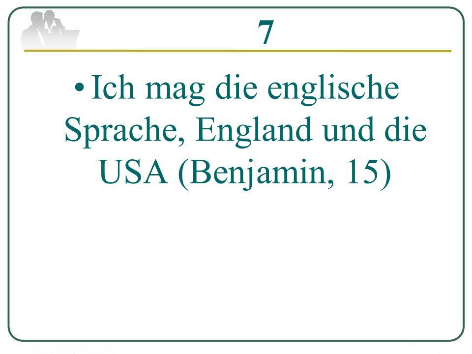 7 Ich mag die englische Sprache, England und die USA (Benjamin, 15)