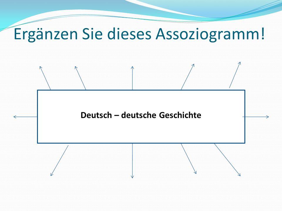 Ergänzen Sie dieses Assoziogramm! Deutsch – deutsche Geschichte