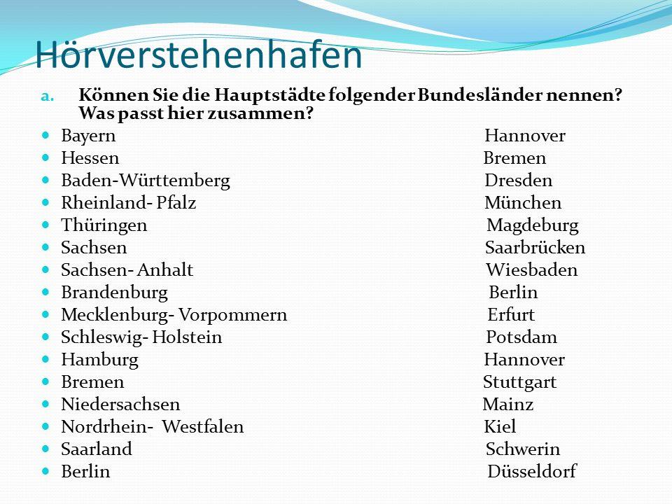 Hörverstehenhafen a. Können Sie die Hauptstädte folgender Bundesländer nennen? Was passt hier zusammen? Bayern Hannover Hessen Bremen Baden-Württember
