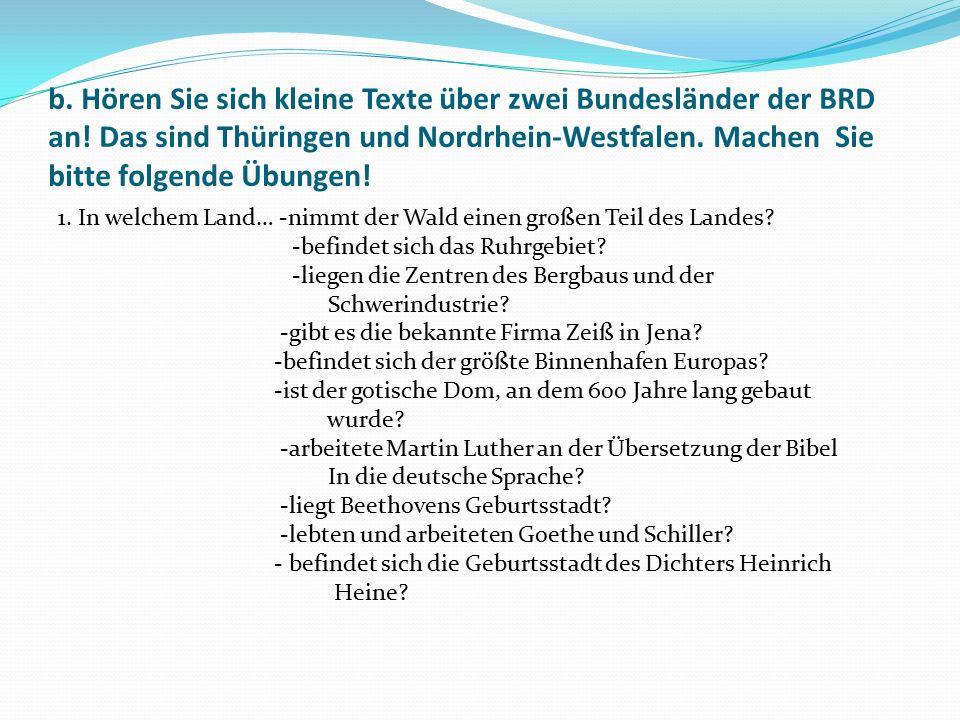 b. Hören Sie sich kleine Texte über zwei Bundesländer der BRD an! Das sind Thüringen und Nordrhein-Westfalen. Machen Sie bitte folgende Übungen! 1. In
