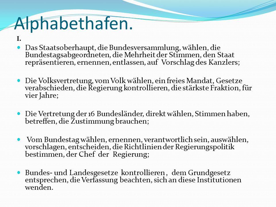 Alphabethafen. I. Das Staatsoberhaupt, die Bundesversammlung, wählen, die Bundestagsabgeordneten, die Mehrheit der Stimmen, den Staat repräsentieren,