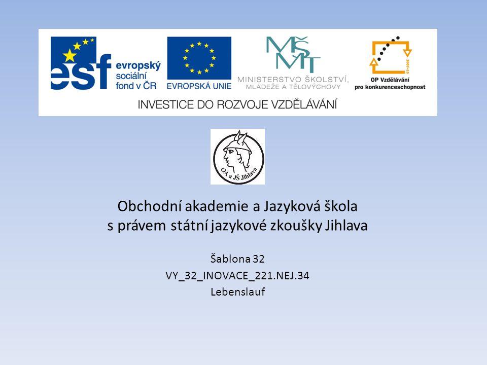 Obchodní akademie a Jazyková škola s právem státní jazykové zkoušky Jihlava Šablona 32 VY_32_INOVACE_221.NEJ.34 Lebenslauf