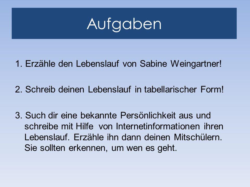 Aufgaben 1. Erzähle den Lebenslauf von Sabine Weingartner.