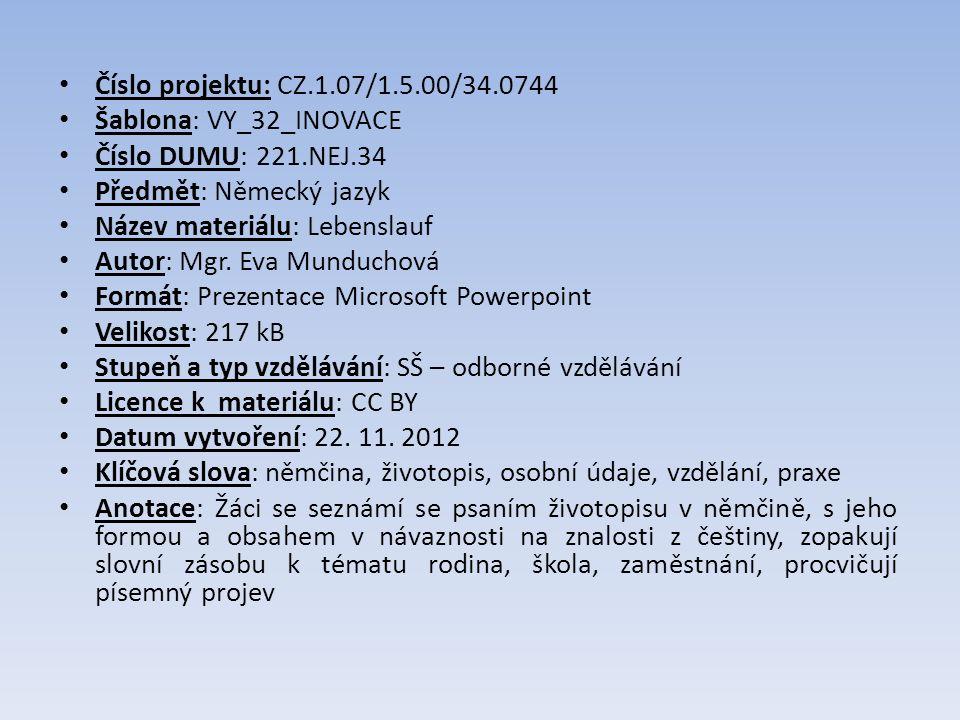 Číslo projektu: CZ.1.07/1.5.00/34.0744 Šablona: VY_32_INOVACE Číslo DUMU: 221.NEJ.34 Předmět: Německý jazyk Název materiálu: Lebenslauf Autor: Mgr.