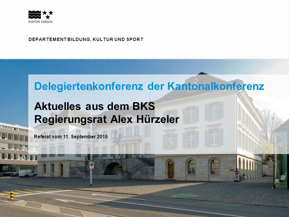 DEPARTEMENT BILDUNG, KULTUR UND SPORT Delegiertenkonferenz der Kantonalkonferenz Aktuelles aus dem BKS Regierungsrat Alex Hürzeler Referat vom 12.
