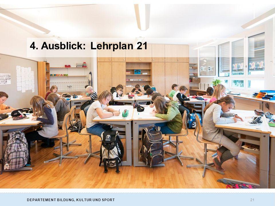 21DEPARTEMENT BILDUNG, KULTUR UND SPORT 4. Ausblick: Lehrplan 21