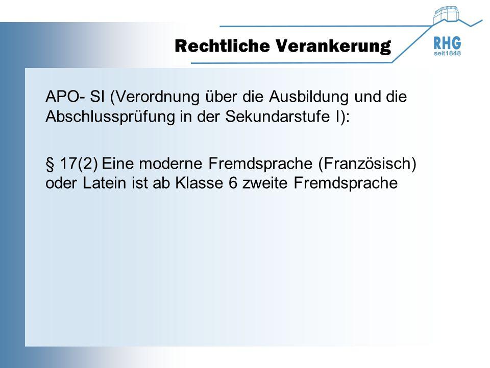 Rechtliche Verankerung APO- SI (Verordnung über die Ausbildung und die Abschlussprüfung in der Sekundarstufe I): § 17(2) Eine moderne Fremdsprache (Fr