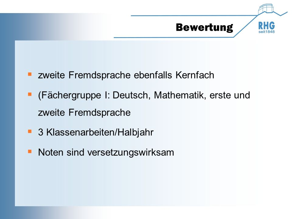 Bewertung  zweite Fremdsprache ebenfalls Kernfach  (Fächergruppe I: Deutsch, Mathematik, erste und zweite Fremdsprache  3 Klassenarbeiten/Halbjahr
