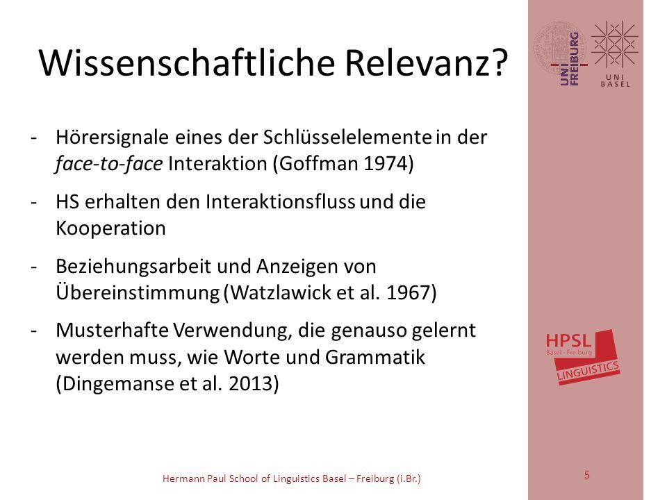 Hermann Paul School of Linguistics Basel – Freiburg (i.Br.) -kurze sprachliche oder gestische Segmente -Zuhören, Aufmerksamkeit oder Bewertungen, -in spezifischer Weise angepasst, -Sprecher reagiert, gestaltet reflexiv mit.