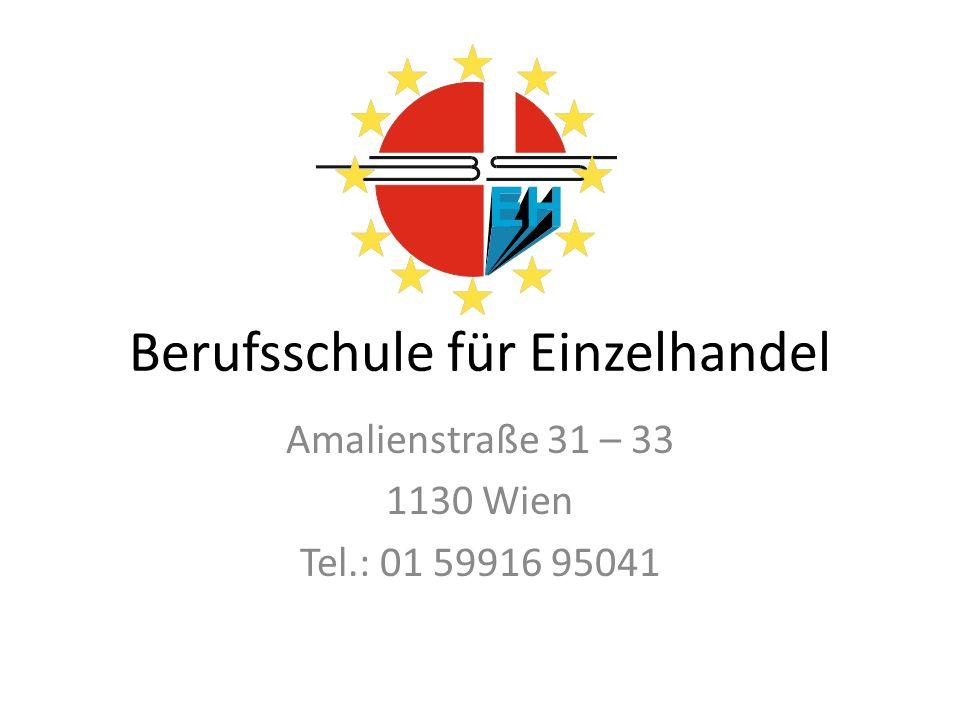 Berufsschule für Einzelhandel Amalienstraße 31 – 33 1130 Wien Tel.: 01 59916 95041