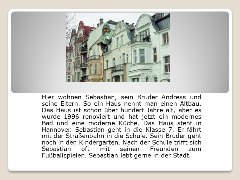 Hier wohnen Sebastian, sein Bruder Andreas und seine Eltern.