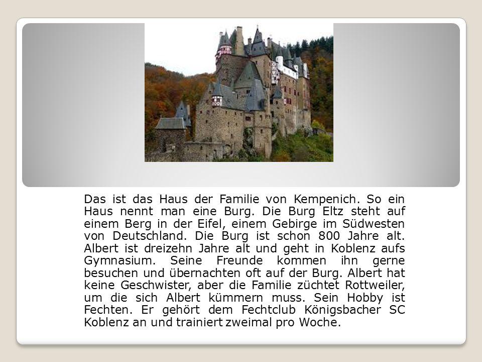 Das ist das Haus der Familie von Kempenich. So ein Haus nennt man eine Burg.