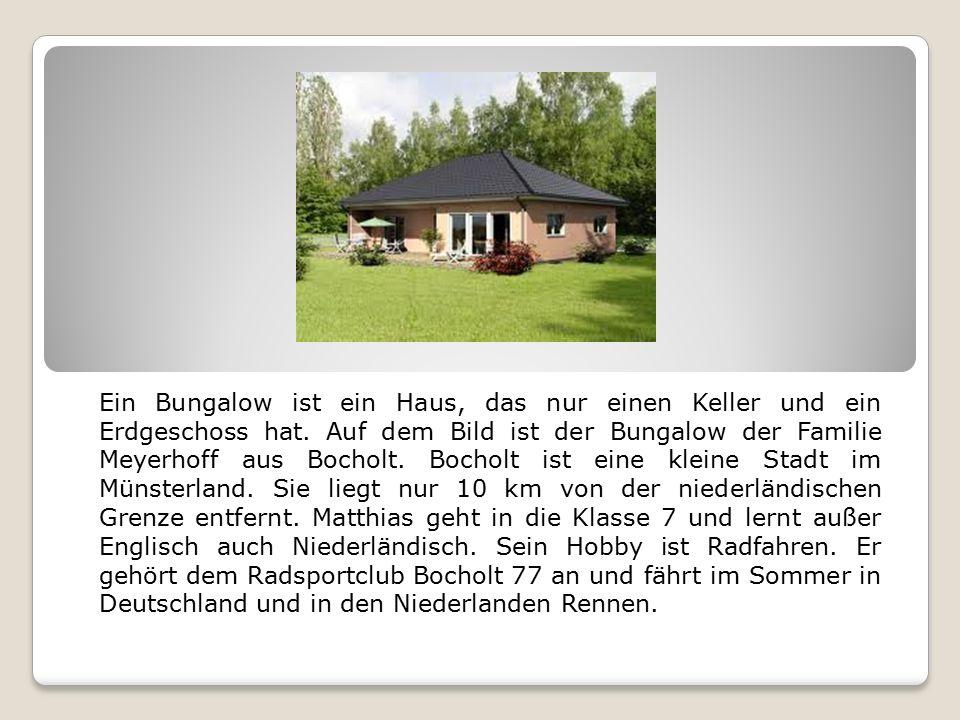 Ein Bungalow ist ein Haus, das nur einen Keller und ein Erdgeschoss hat.