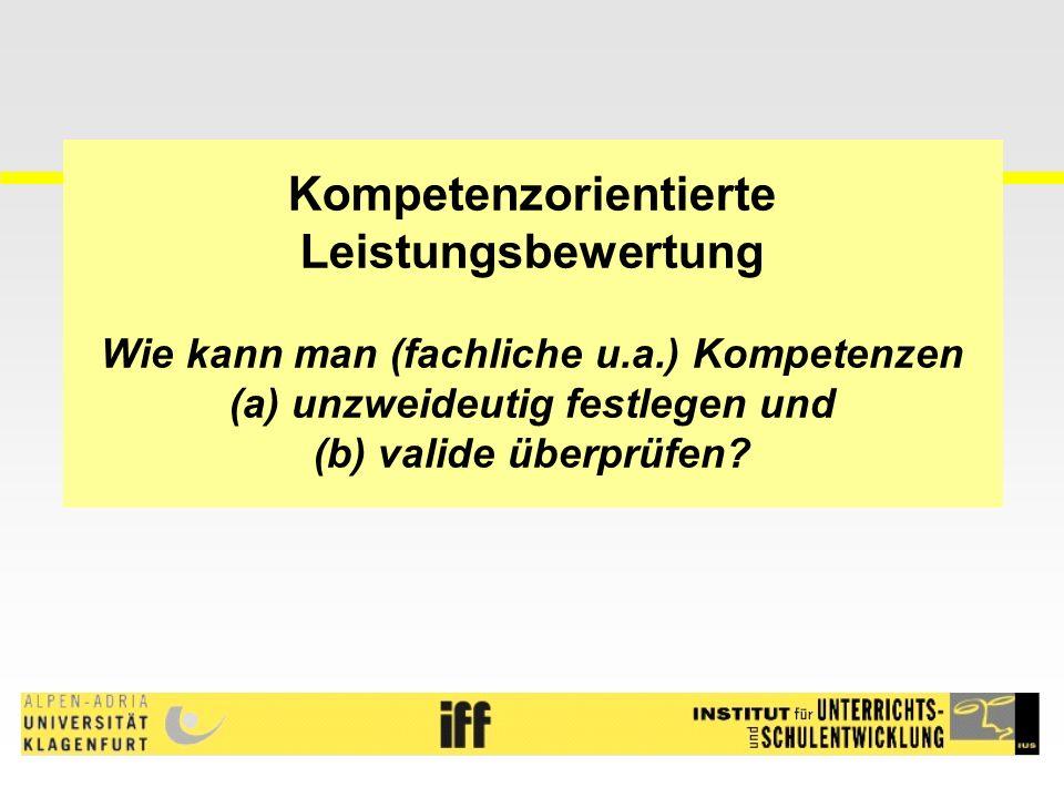 Kompetenzorientierte Leistungsbewertung Wie kann man (fachliche u.a.) Kompetenzen (a) unzweideutig festlegen und (b) valide überprüfen?
