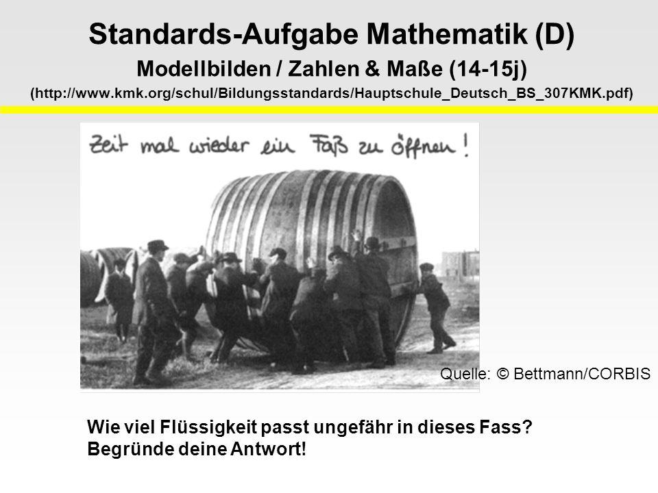 Standards-Aufgabe Mathematik (D) Modellbilden / Zahlen & Maße (14-15j) (http://www.kmk.org/schul/Bildungsstandards/Hauptschule_Deutsch_BS_307KMK.pdf) Wie viel Flüssigkeit passt ungefähr in dieses Fass.