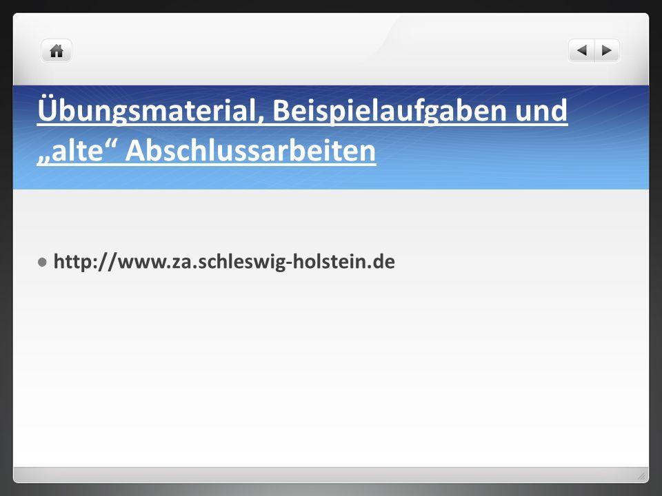 """Übungsmaterial, Beispielaufgaben und """"alte Abschlussarbeiten http://www.za.schleswig-holstein.de"""