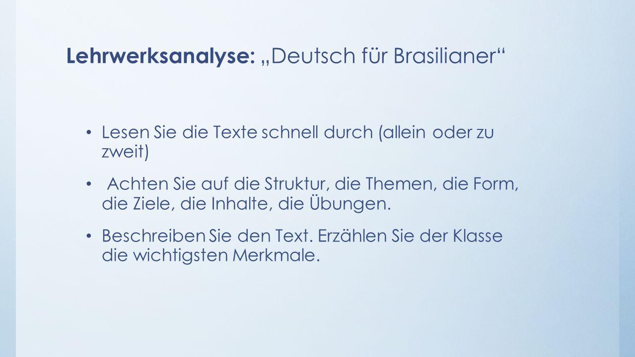 """Lehrwerksanalyse: """"Deutsch für Brasilianer Lesen Sie die Texte schnell durch (allein oder zu zweit) Achten Sie auf die Struktur, die Themen, die Form, die Ziele, die Inhalte, die Übungen."""