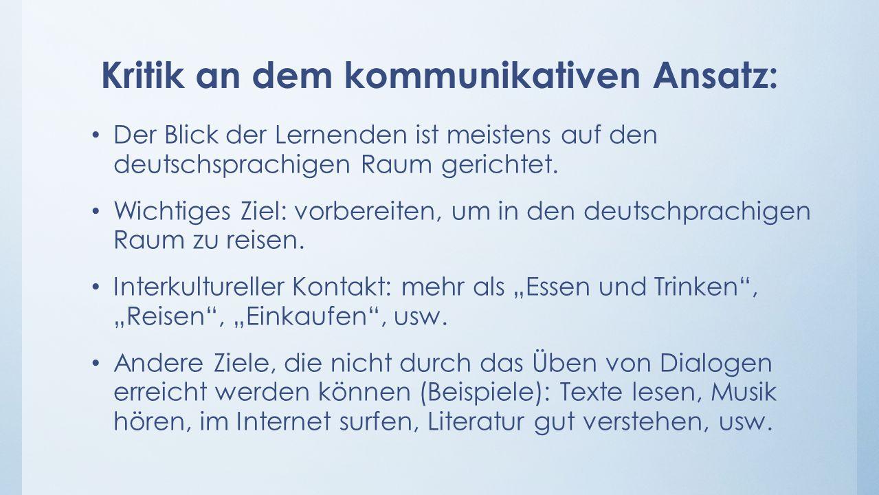 Kritik an dem kommunikativen Ansatz: Der Blick der Lernenden ist meistens auf den deutschsprachigen Raum gerichtet.