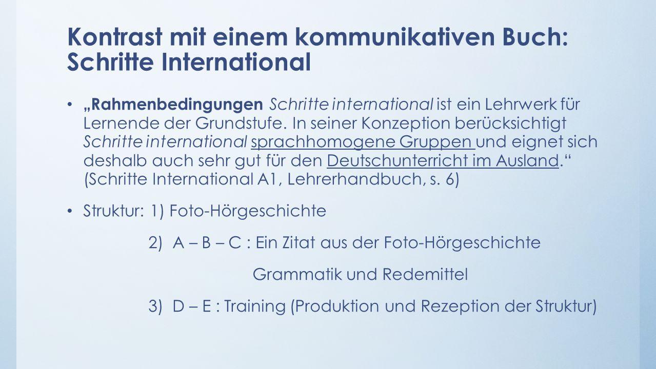 """Kontrast mit einem kommunikativen Buch: Schritte International """"Rahmenbedingungen Schritte international ist ein Lehrwerk für Lernende der Grundstufe."""