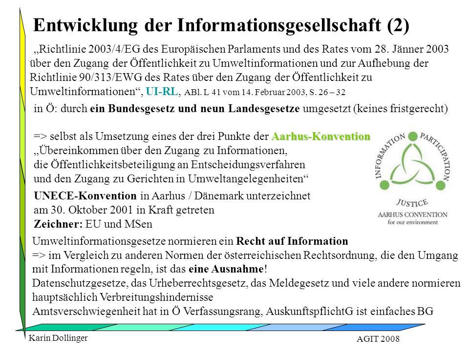 Karin Dollinger AGIT 2008 Umweltinformationsgesetze normieren ein Recht auf Information => im Vergleich zu anderen Normen der österreichischen Rechtsordnung, die den Umgang mit Informationen regeln, ist das eine Ausnahme.