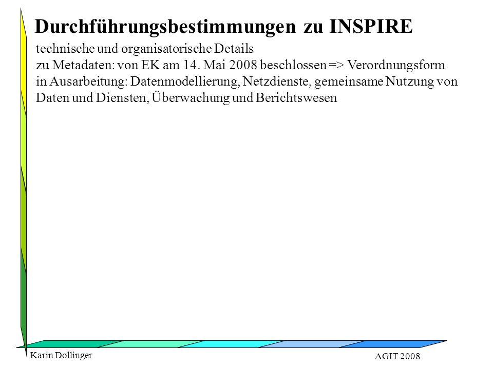 Karin Dollinger AGIT 2008 technische und organisatorische Details zu Metadaten: von EK am 14. Mai 2008 beschlossen => Verordnungsform in Ausarbeitung: