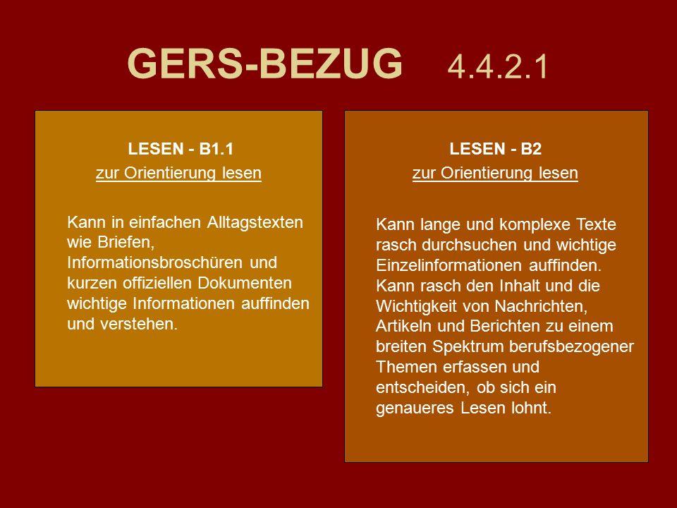 GERS-BEZUG 4.4.2.1 LESEN - B1.1 zur Orientierung lesen Kann in einfachen Alltagstexten wie Briefen, Informationsbroschüren und kurzen offiziellen Dokumenten wichtige Informationen auffinden und verstehen.